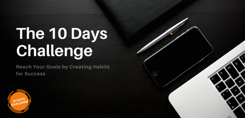 The 10 Days Challenge: Reach Your Goals by Creating Habits