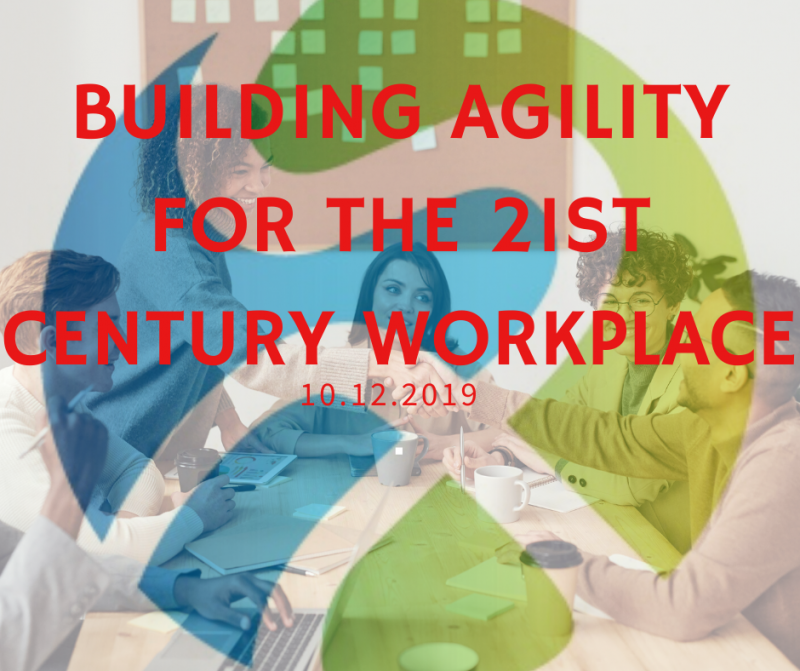 Building Agility for the 21st Century Workplace
